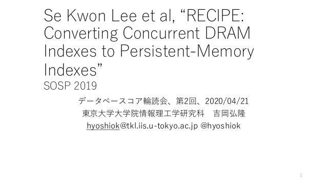 "Se Kwon Lee et al, ""RECIPE: Converting Concurrent DRAM Indexes to Persistent-Memory Indexes"" SOSP 2019 データベースコア輪読会、第2回、202..."