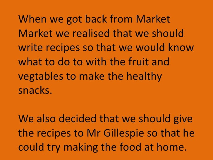 When we got back from Market Marketwe realised that we should write recipes so that we would know what to do to with the f...
