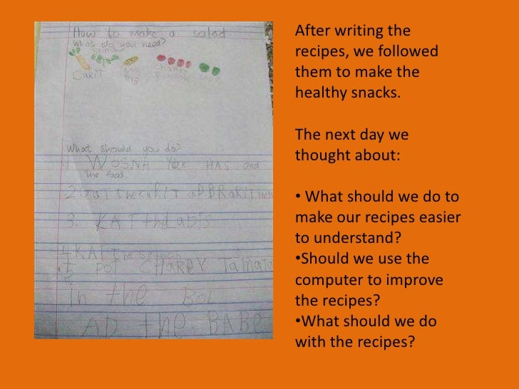 After writing the recipes, we followed them to make the healthy snacks.<br />The next day we thought about:<br /><ul><li>W...