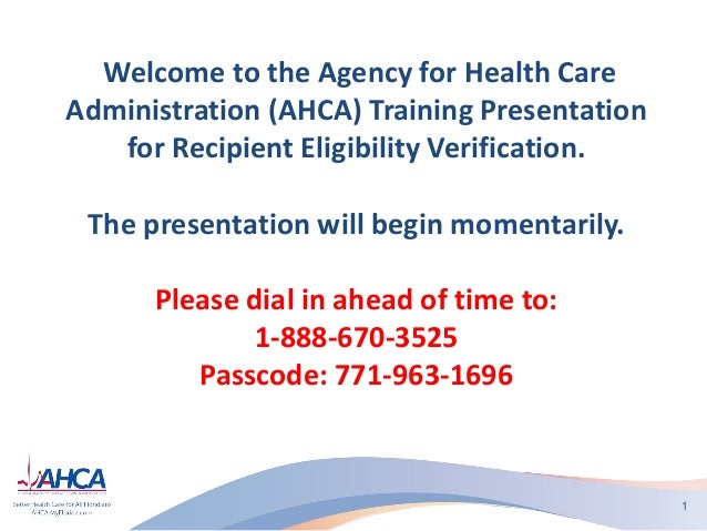Welcome to the Agency for Health Care Administration (AHCA) Training Presentation for Recipient Eligibility Verification. ...