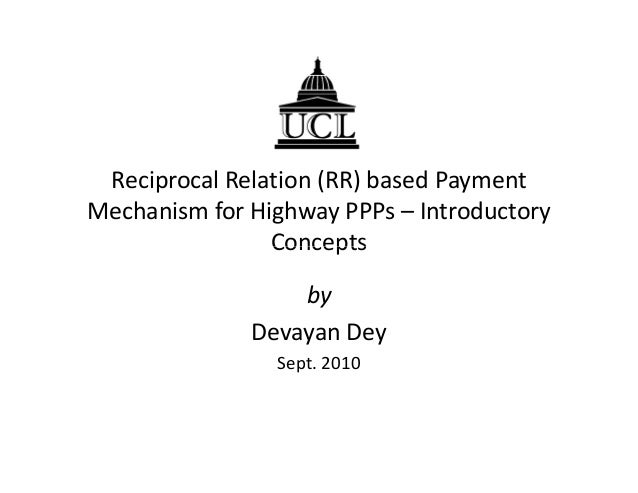 Reciprocal Relation (RR) based Payment Mechanism for Highway PPPs – Introductory ConceptsConcepts by Devayan Dey Sept. 2010