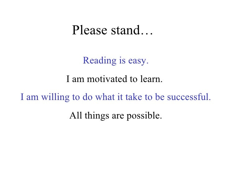 Please stand… Reading is easy. I am motivated to learn.  I am willing to do what it take to be successful. All things are ...