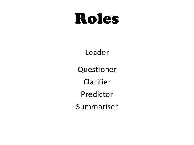 Roles  LeaderQuestioner  Clarifier PredictorSummariser