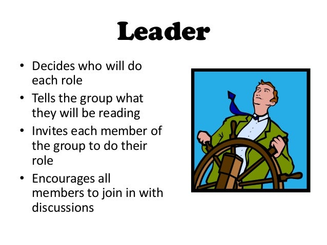 Leader• Decides who will do  each role• Tells the group what  they will be reading• Invites each member of  the group to d...