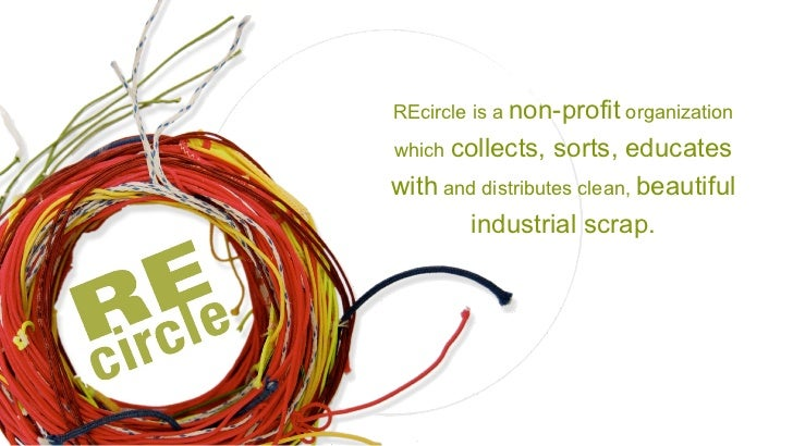 REcircle is a  non-profit  organization which  collects, sorts, educates   with  and distributes clean,  beautiful industr...