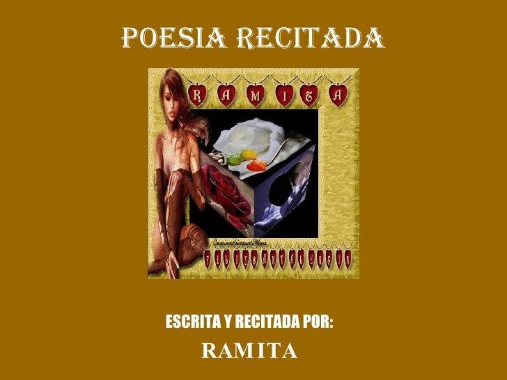 POESIA RECITADA ESCRITA Y RECITADA POR: RAMITA