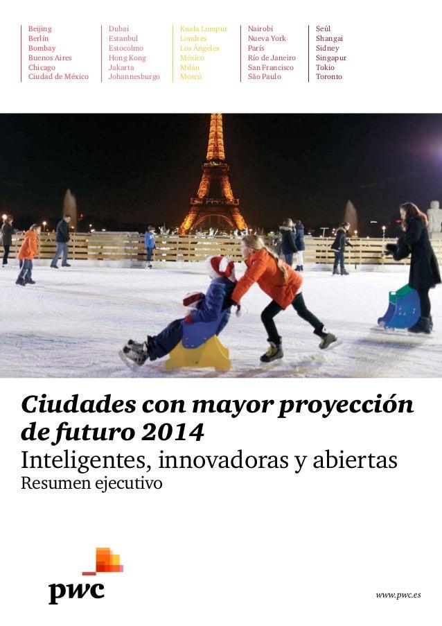 www.pwc.es Ciudades con mayor proyección de futuro 2014 Inteligentes,innovadorasyabiertas Resumenejecutivo Beijing Ber...