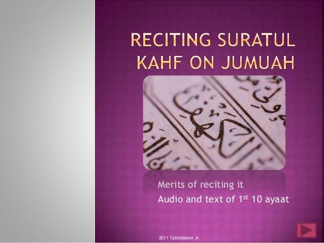 • Merits of reciting it • Audio and text of 1st 10 ayaat 2011 Talibiddeen Jr.