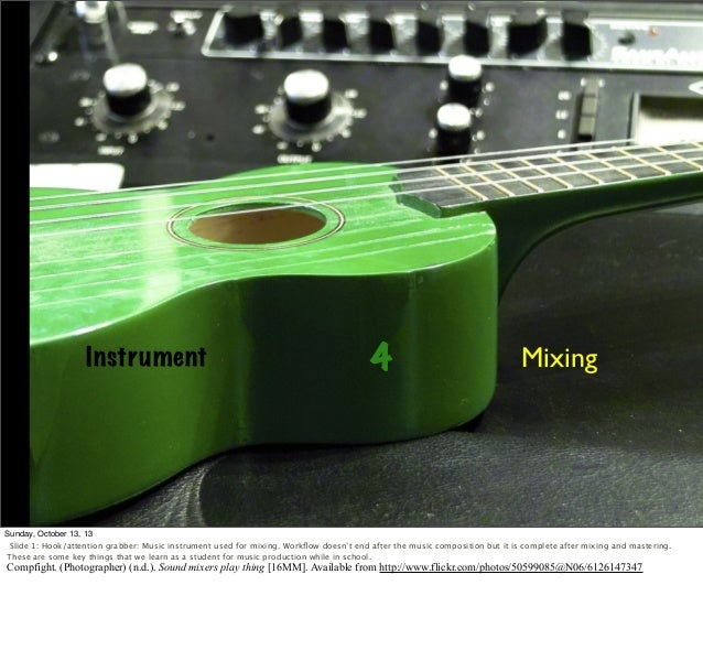 Instrument  4  Mixing  Sunday, October 13, 13 Slide 1: Hook/attention grabber: Music instrument used for mixing. Workflow d...