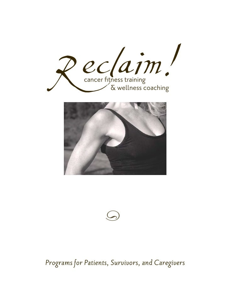 R eclaim!  cancer fitness training                        & wellness coaching                         a   Programs for Pat...