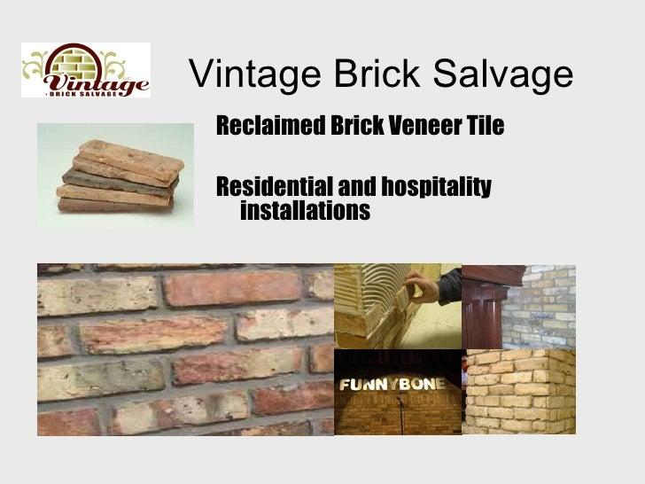 Vintage Brick Salvage <ul><li>Reclaimed Brick Veneer Tile  </li></ul><ul><li>Residential and hospitality installations </l...