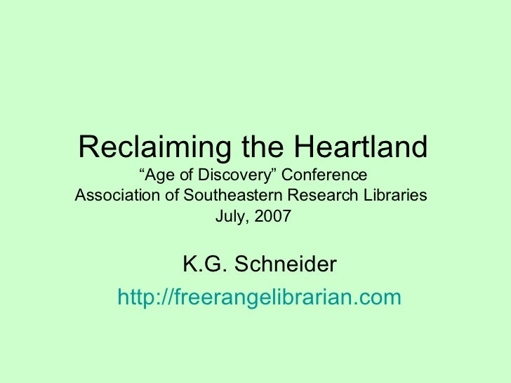 """Reclaiming the Heartland """"Age of Discovery"""" Conference Association of Southeastern Research Libraries  July, 2007 K.G. Sch..."""