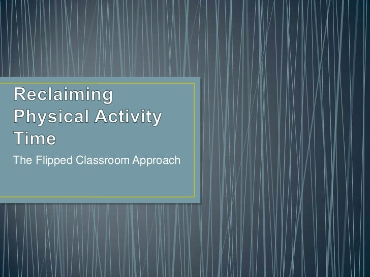 The Flipped Classroom Approach