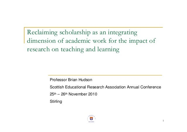 1 Reclaiming scholarship as an integrating dimension of academic work for the impact of research on teaching and learning ...