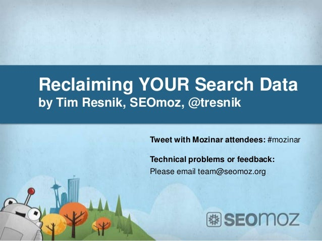 Reclaiming YOUR Search Databy Tim Resnik, SEOmoz, @tresnikTweet with Mozinar attendees: #mozinarTechnical problems or feed...