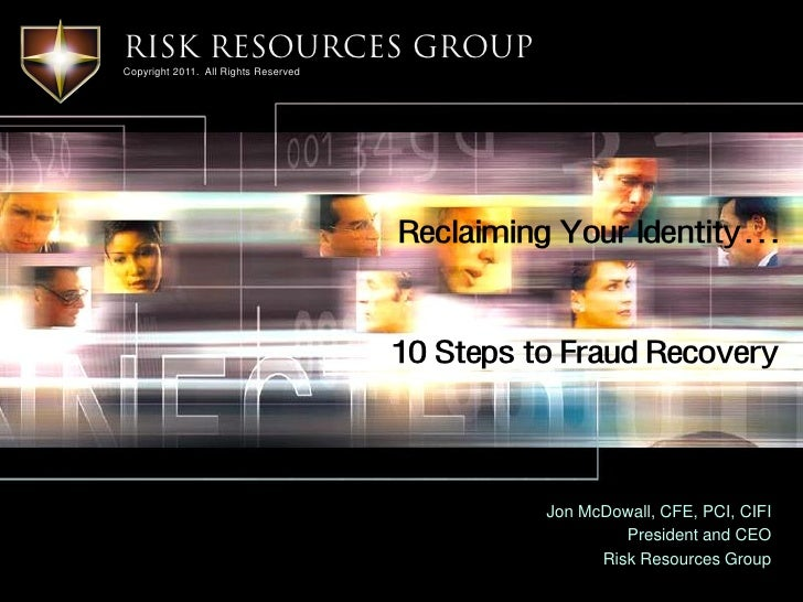 Risk Resources GroupCopyright 2011. All Rights Reserved                                      Reclaiming Your Identity…    ...