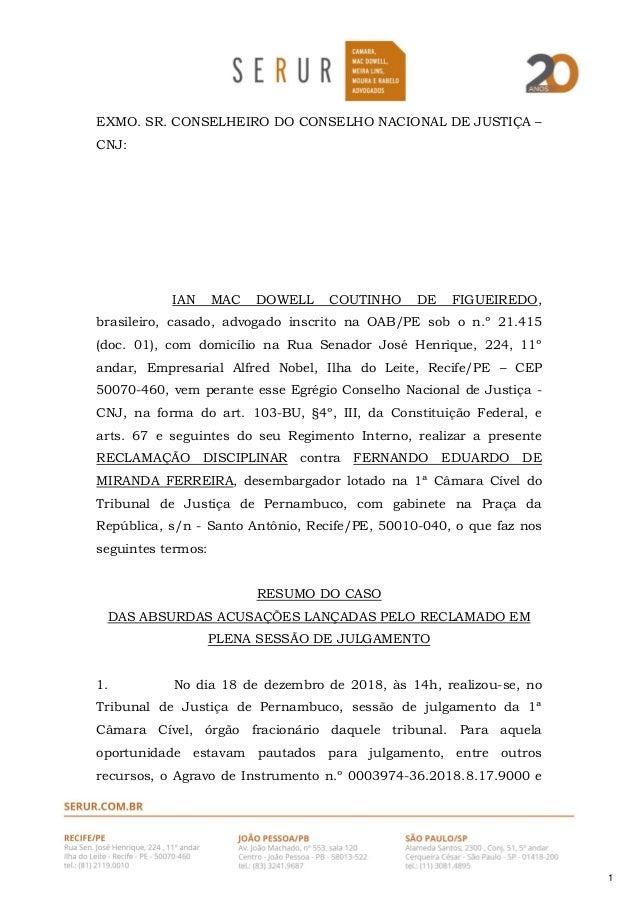 1 EXMO. SR. CONSELHEIRO DO CONSELHO NACIONAL DE JUSTIÇA – CNJ: IAN MAC DOWELL COUTINHO DE FIGUEIREDO, brasileiro, casado, ...