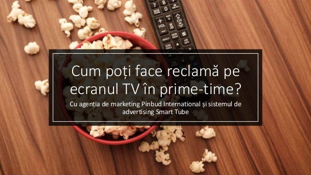 Cum poți face reclamă pe ecranul TV în prime-time? Cu agenția de marketing Pinbud International și sistemul de advertising...