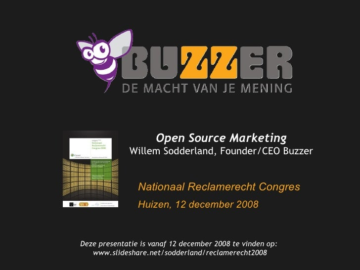 Welkom bij Buzzer Deze presentatie is vanaf 12 december 2008 te vinden op:  www.slideshare.net/sodderland/reclamerecht2008...