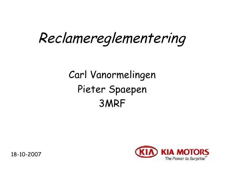 Reclamereglementering Carl Vanormelingen Pieter Spaepen 3MRF 18-10-2007