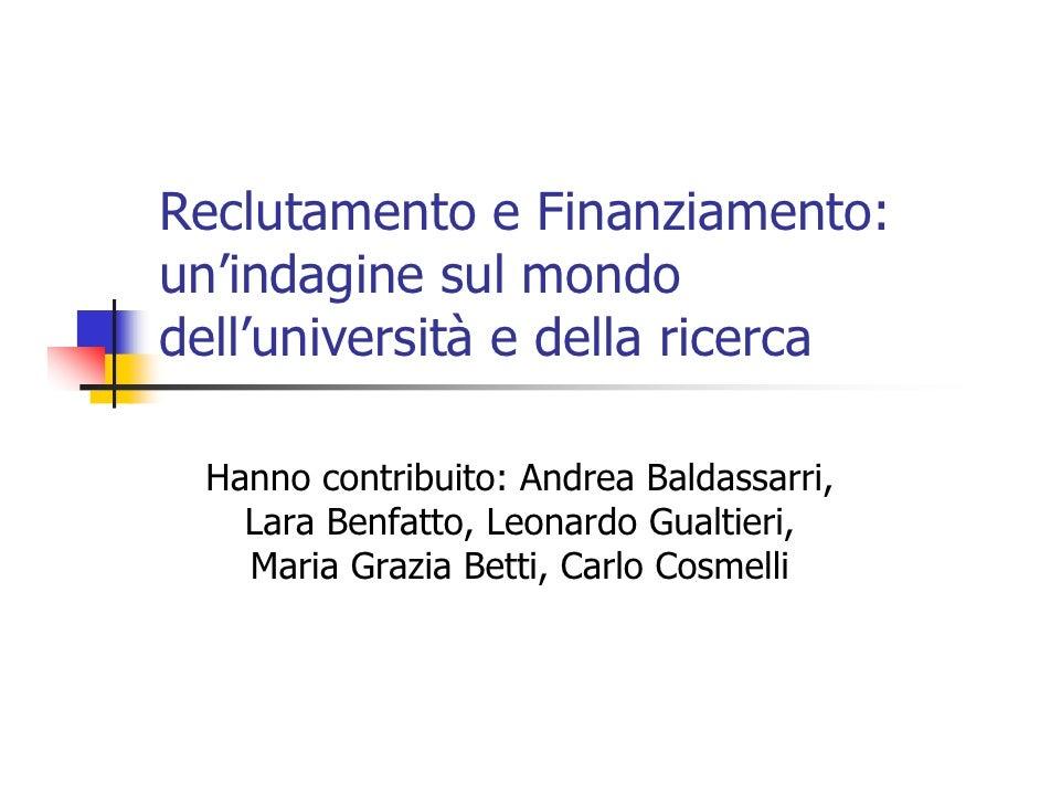 Reclutamento e Finanziamento: un'indagine sul mondo dell'università e della ricerca   Hanno contribuito: Andrea Baldassarr...