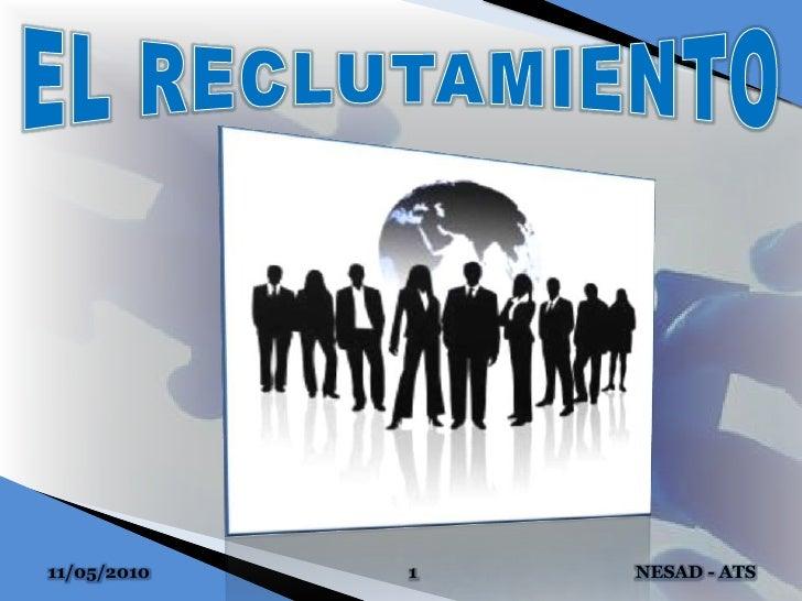 10/05/2010<br />1<br />NESAD - ATS<br />EL RECLUTAMIENTO<br />