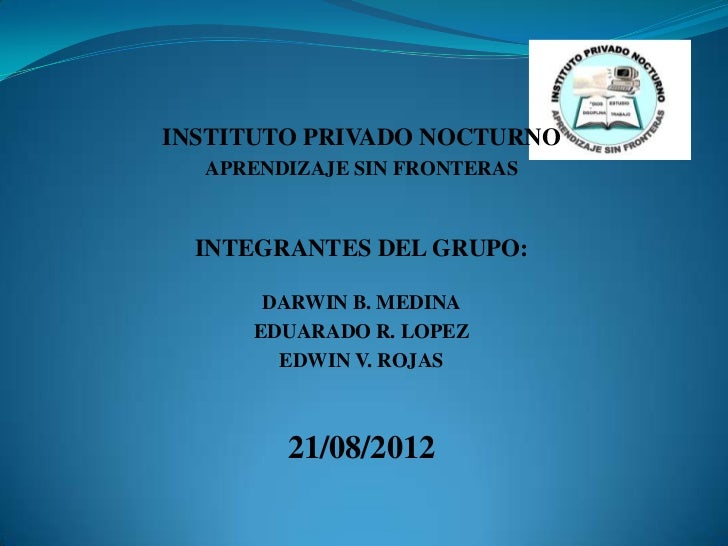 INSTITUTO PRIVADO NOCTURNO  APRENDIZAJE SIN FRONTERAS  INTEGRANTES DEL GRUPO:      DARWIN B. MEDINA     EDUARADO R. LOPEZ ...