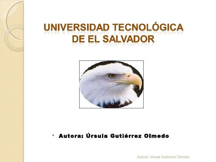 <ul><li>Autora: Úrsula Gutiérrez Olmedo </li></ul>Autora: Ursula Gutierrez Olmedo