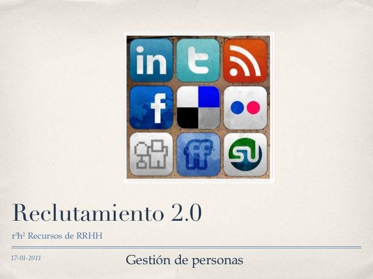 Reclutamiento 2.0 <ul><li>r 3 h 2  Recursos de RRHH </li></ul>17-01-2011 Gestión de personas