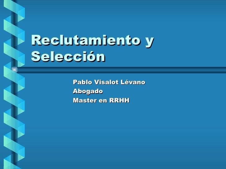 Reclutamiento y Selección Pablo Visalot Lévano Abogado Master en RRHH