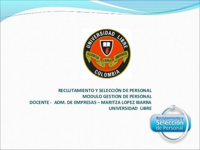 RECLUTAMIENTO Y SELECCIÓN DE PERSONAL                     MODULO GESTION DE PERSONALDOCENTE - ADM. DE EMPRESAS – MARITZA L...