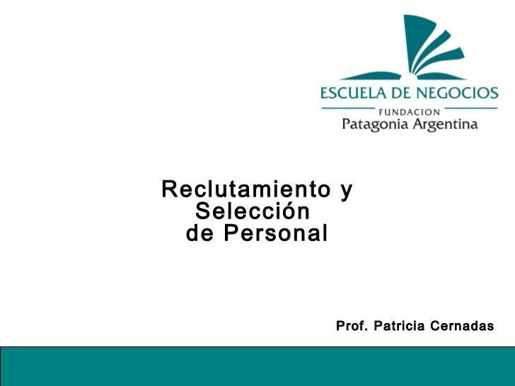 Reclutamiento y Selección  de Personal Prof. Patricia Cernadas