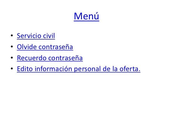 Menú•   Servicio civil•   Olvide contraseña•   Recuerdo contraseña•   Edito información personal de la oferta.