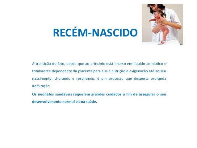 RECÉM-NASCIDOA transição do feto, desde que ao princípio está imerso em líquido amniótico etotalmente dependente da placen...