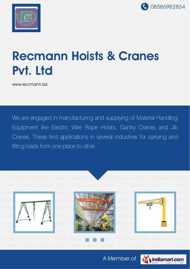 08586982834 A Member of Recmann Hoists & Cranes Pvt. Ltd www.recmann.biz Material Handling Cranes Traveling Cranes JIB Cra...