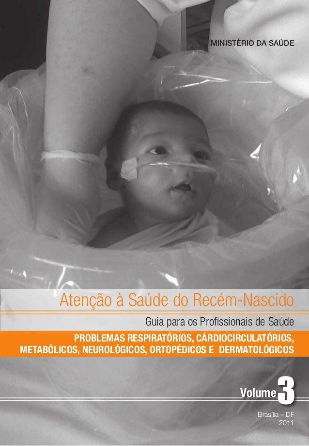 Atenção à Saúde do Recém-Nascido Guia para os Profissionais de Saúde Brasília – DF 2011 Volume MINISTÉRIO DA SAÚDE PROBLEM...