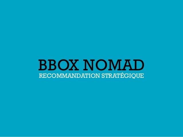 BBOX NOMAD RECOMMANDATION STRATÉGIQUE