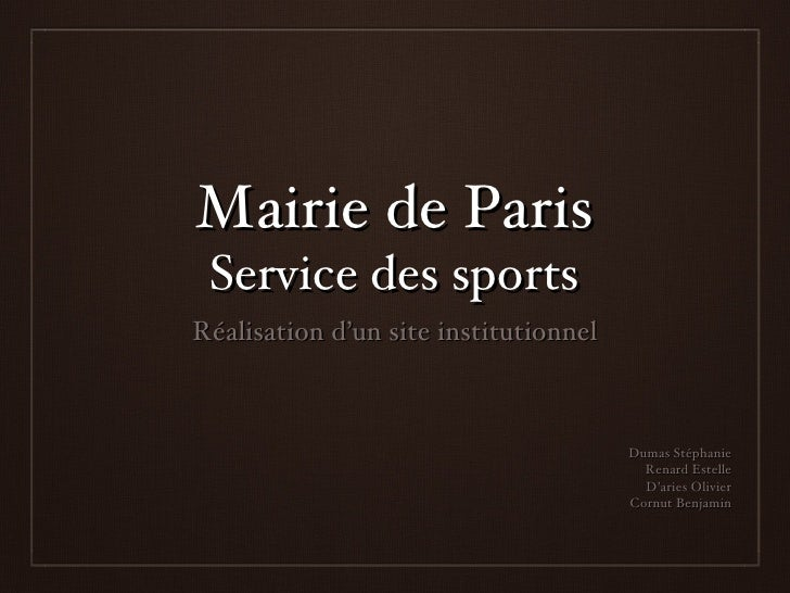 Mairie de Paris Service des sports <ul><li>Réalisation d'un site institutionnel </li></ul>Dumas Stéphanie Renard Estelle D...
