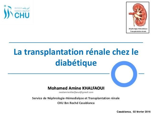 La transplantation rénale chez le diabétique Service de Néphrologie-Hémodialyse et Transplantation rénale CHU Ibn Rochd Ca...