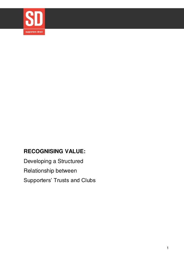 1 RECOGNISING VALUE: Developing a Structured Relationship between Supporters' Trusts and Clubs