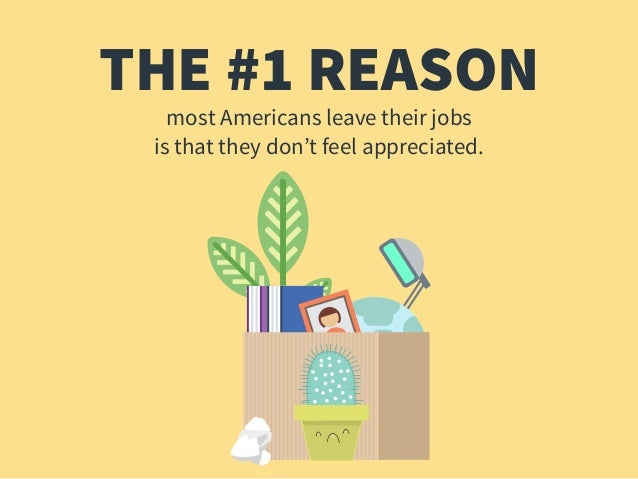 THE #1 REASON most Americans leave their jobs is that they don't feel appreciated.