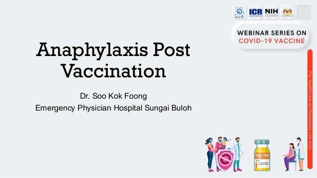 Anaphylaxis Post Vaccination Dr. Soo Kok Foong Emergency Physician Hospital Sungai Buloh