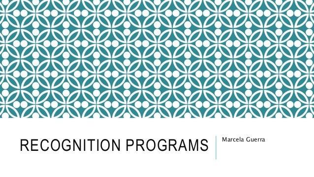 RECOGNITION PROGRAMS Marcela Guerra