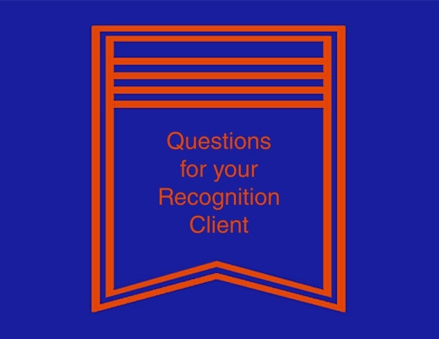 Questions foryour Recognition Client