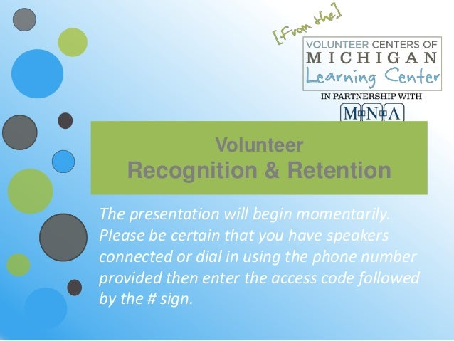 VolunteerRecognition & RetentionThe presentation will begin momentarily.Please be certain that you have speakersconnected ...