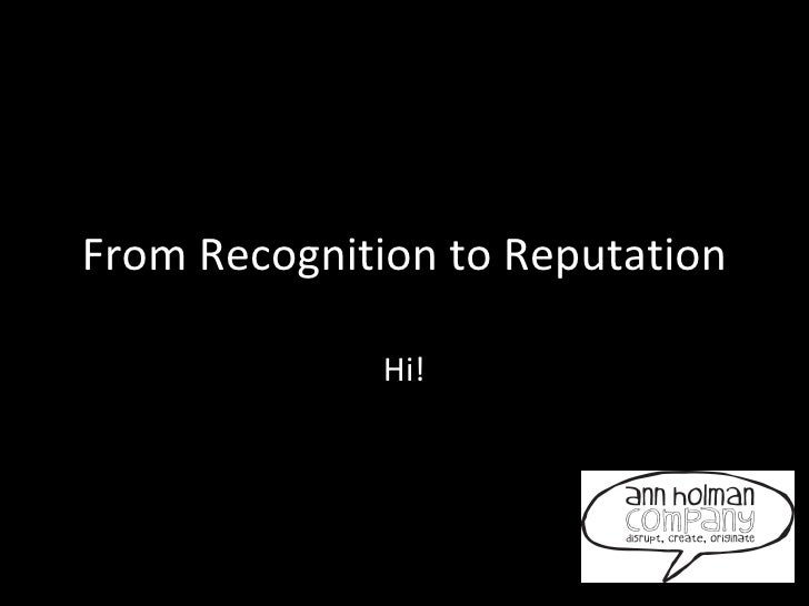 From Recognition to Reputation Hi!