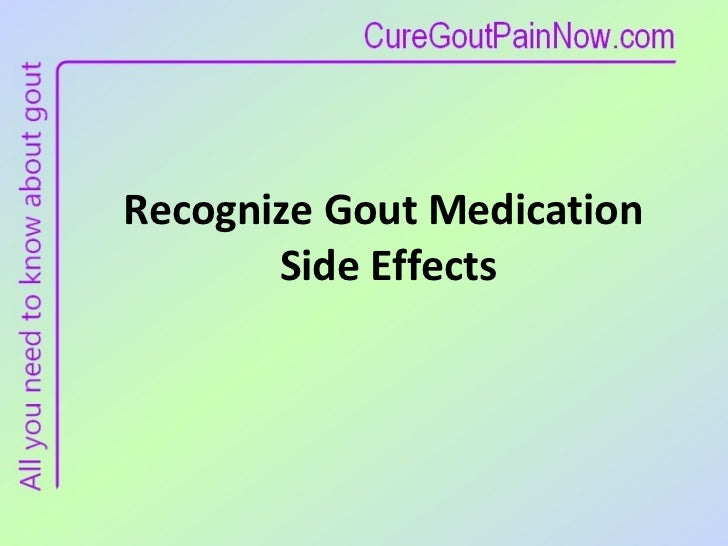 Recognize Gout Medication  Side Effects