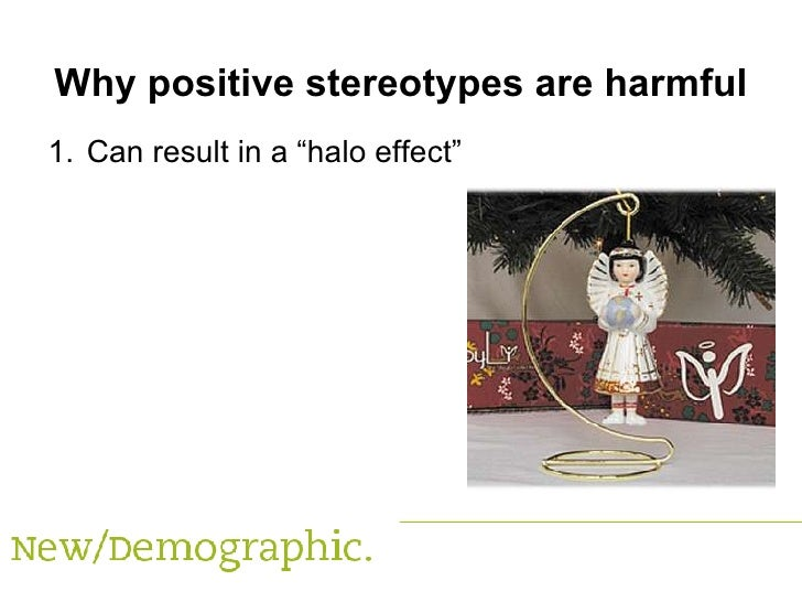 the positive and negative effects of racial and ethnic stereotypes in the workplace Stereotype threat, race, gender, workplace there is compelling evidence for the immediate effect of stereotype challenging negative group stereotypes positive.