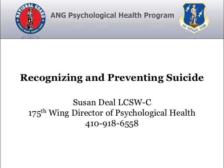 Recognizing and Preventing Suicide            Susan Deal LCSW-C 175th Wing Director of Psychological Health               ...