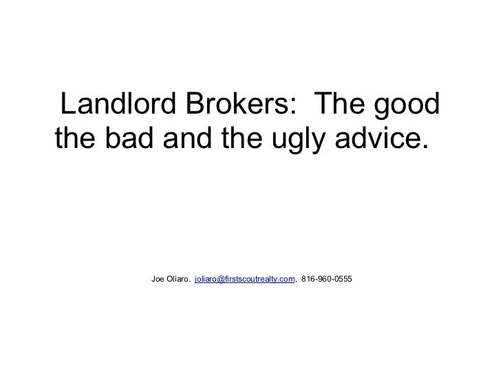 Landlord Brokers:  The good the bad and the ugly advice.         Joe Oliaro.   [email_address] ,  816-960-0555